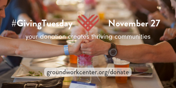 Be a Champion of Change. Support Groundwork on #GivingTuesday!